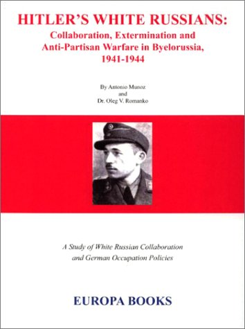 Hitler's White Russians : Collaboration, Extermination and Anti-Partisan Warfare in ...