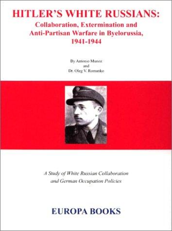 HITLER'S WHITE RUSSIANS: Antonio J. Munoz and Oleg V Romanko