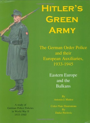 Hitler's Green Army: The German Order Police and their European Auxiliaries, 1933-1945 - ...