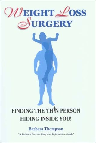 Weight Loss Surgery : Finding the Thin Person Hiding Inside You: Thompson, Barbara