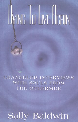 9781891231407: Dying to Live Again - Channeled Interviews With Souls From The Otherside