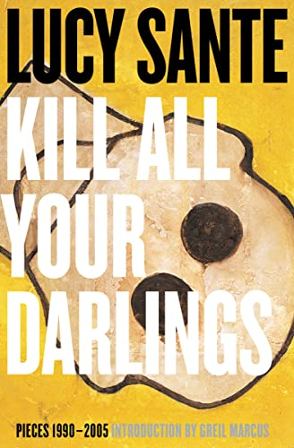9781891241536: Kill All Your Darlings: Pieces 1990-2005