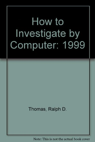 How to Investigate by Computer: 1999 (9781891247279) by Thomas, Ralph D.