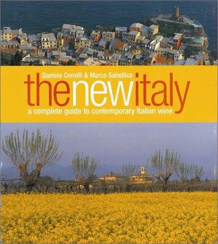 The New Italy: A Complete Guide to Contemporary Italian Wine: Cernilli, Daniele; Sabellico, Marco