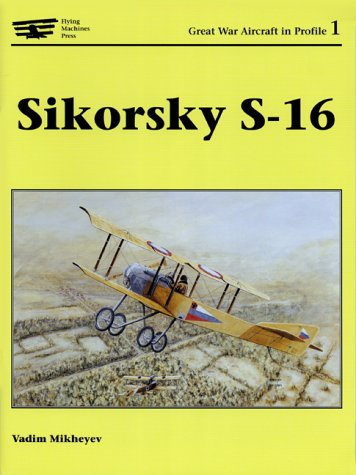 9781891268113: Sikorsky S-16 (Great War Aircraft in Profile 1)