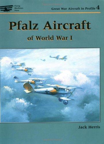 Pfalz Aircraft of World War I (Great: Jack Herris