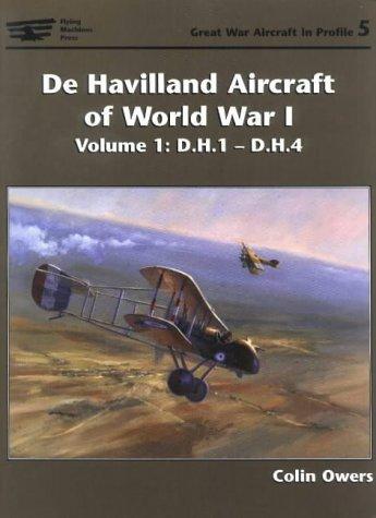 9781891268175: De Havilland Aircraft of World War I: D.H.1-D.H.4 v.1: D.H.1-D.H.4 Vol 1 (Great War Aircraft in Profile) (Flying Machines Press)