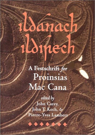 Ildanach ildirech. A festschrift for Proinsias Mac Cana.: CARAY (John), KOCH (T.), LAMBERT (...