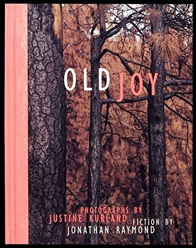 Old Joy: Fiction by Jonathan Raymond &: Jonathan Raymond, Justine