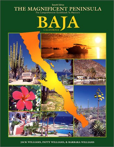 The Magnificent Peninsula: The Comprehensive Guidebook to Mexico's Baja California: Williams, ...