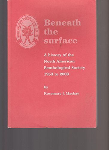 Beneath the Surface: A History of the North American Benthological Society: 1953 to 2003