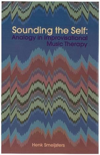 9781891278228: Sounding the Self: Analogy in Improvisational Music Therapy