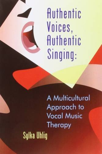 Authentic Voices, Authentic Singing: A Multicultural Approach to Vocal Music Therapy: Uhlig, Sylka