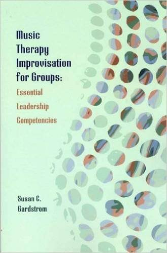 Music Therapy Improvisation for Groups: Essential Leadership: Gardstrom, Susan