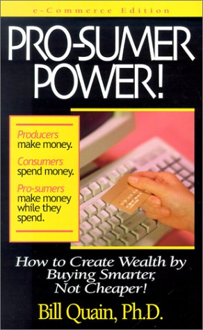 9781891279041: Pro-sumer Power!: How to Create Wealth by Buying Smarter, Not Cheaper!