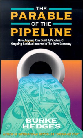 9781891279058: The Parable of the Pipeline: How Anyone Can Build a Pipeline of Ongoing Residual Income in the New Economy