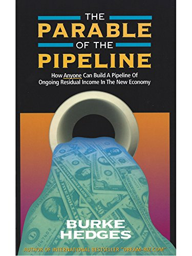 9781891279225: The Parable of the Pipeline: How Anyone Can Build a Pipeline of Ongoing Residual Income in the New Economy