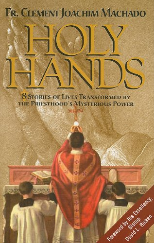 9781891280894: Holy Hands: 8 Stories of Lives Transformed by the Priesthood's Mysterious Power