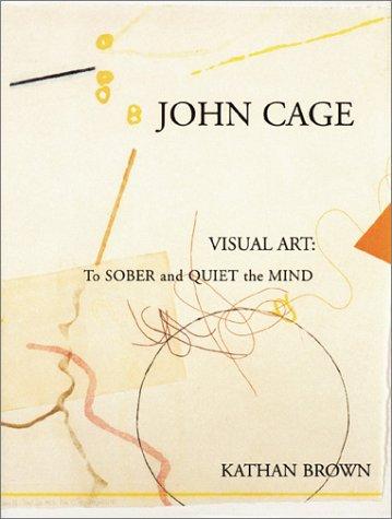 John Cage Visual Art: To Sober and: Kathan Brown