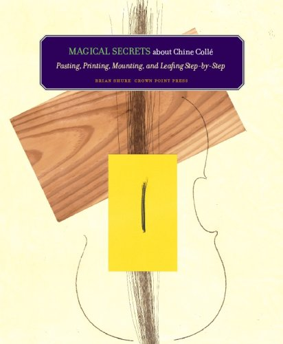 Magical Secrets About Chine Colle: Pasting, Printing, Mounting, and Leafing Step-By-Step: Brian ...