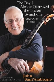 9781891331152: The Day I Almost Destroyed the Boston Symphony and Other Stories by John Sant'Ambrogio (2010) Paperback