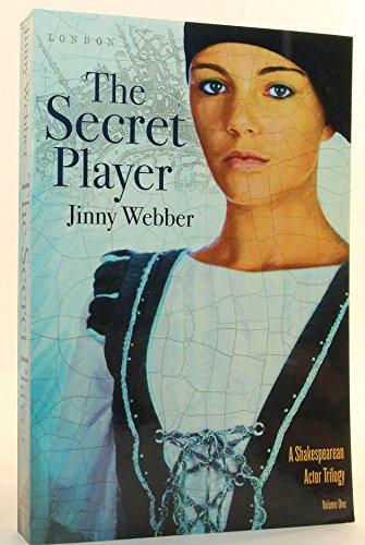 The Secret Player: a Shakespearean Actor Trilolgy-Volume I: Jinny Webber
