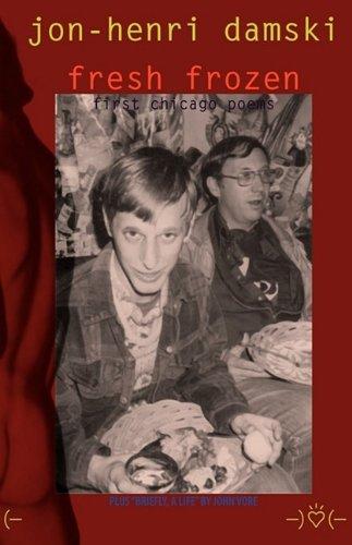 Fresh Frozen: First Chicago Poems: Jon-Henri Damski