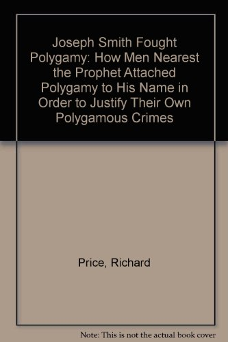9781891353048: Joseph Smith Fought Polygamy: How Men Nearest the Prophet Attached Polygamy to His Name in Order to Justify Their Own Polygamous Crimes
