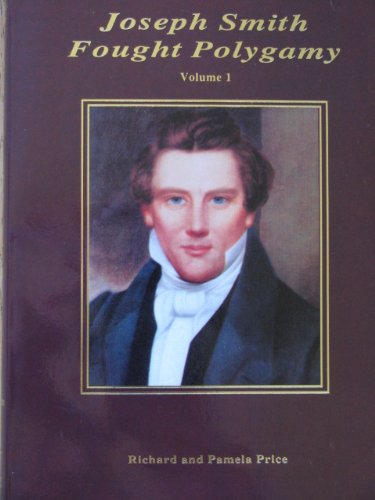 9781891353055: Joseph Smith Fought Polygamy: How Men Nearest the Prophet Attached Polygamy to His Name in Order to Justify Their Own Polygamous Crimes Volume 1