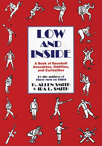 Low and Inside: A Book of Baseball Anecdotes, Oddities, and Curiosities (1891369148) by Smith, H. Allen; Smith, Ira