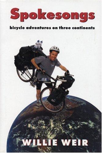 Spokesongs: Bicycle Adventures on Three Continents (Bicycle Adventures on 3 Continents): Weir, ...