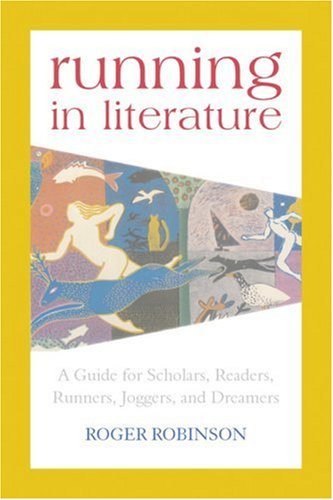 9781891369414: Running in Literature: A Guide for Scholars, Readers, Runners, Joggers, and Dreamers