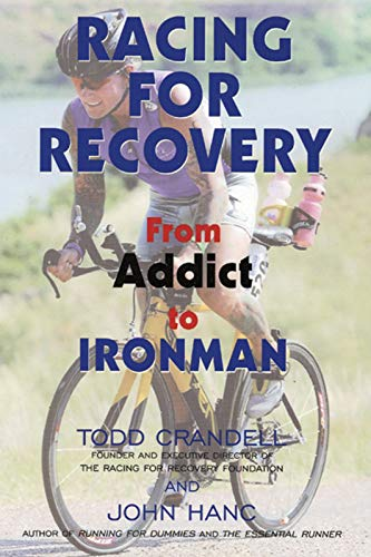 Racing for Recovery: From Addict to Ironman: Crandell, Todd, Hanc,