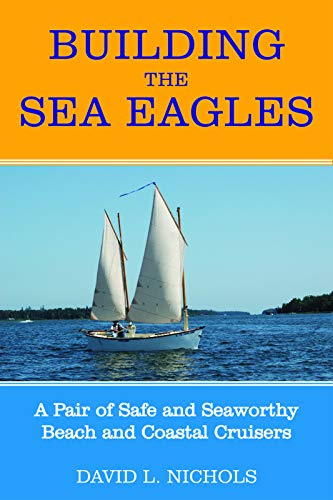 9781891369872: Building the Sea Eagles: A Pair of Safe and Seaworthy Beach and Coastal Cruisers