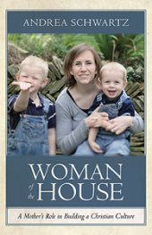 9781891375590: Woman of the House: A Mother's Role in Building a Christian Culture