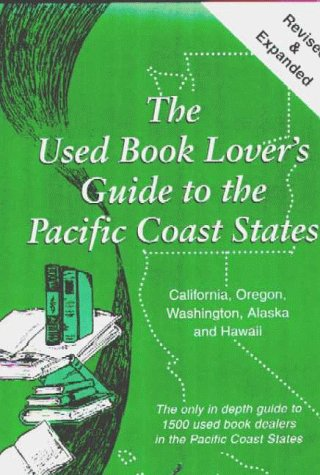 The Used Book Lover's Guide to the Pacific Coast States: California, Oregon, Washington, Alaska a...