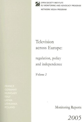 Television Across Europe: Regulations, Policy And Independence: Monitoring Reports 2005: EUMAP