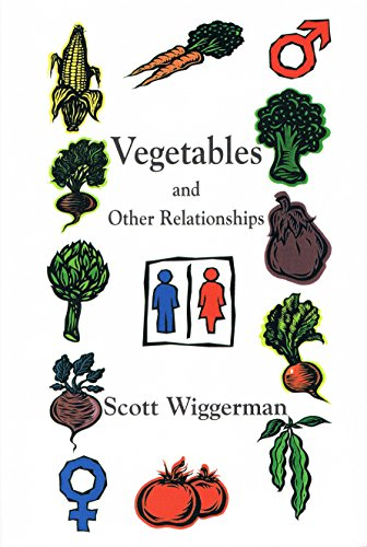 Vegetables and Other Relationships: Wiggerman, Scott