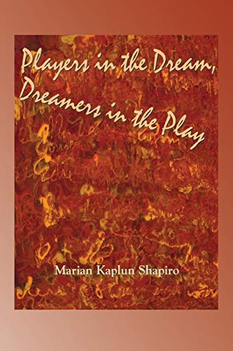 Players in the Dream, Dreamers in the Play: Marian Kaplun Shapiro