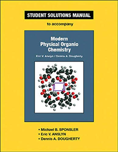 Student Solutions Manual To Accompany Modern Physical Organic Chemistry: Michael B. Sponsler