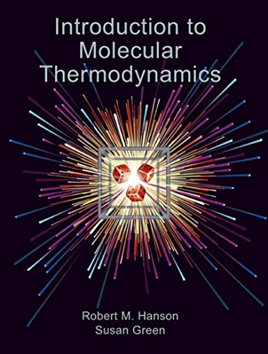 Introduction to Molecular Thermodynamics (1891389491) by Robert M. Hanson; Susan Green
