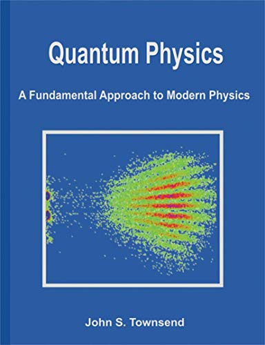 Quantum Physics: A Fundamental Approach to Modern: John S. Townsend