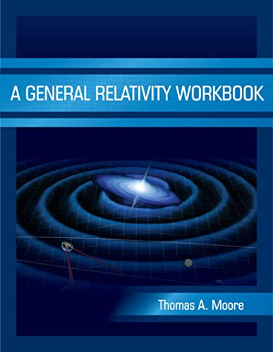 A General Relativity Workbook: Moore, Thomas A.