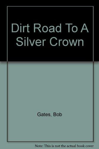 Dirt Road To A Silver Crown: Gates, Bob; Mahoney, John; Sullivan, Pat; Watson, Ed