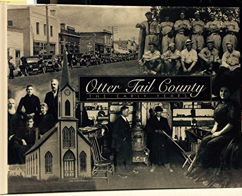 Otter Tail County {Minnesota}: The Early Years: OTTER TAIL COUNTY, MINNESOTA}