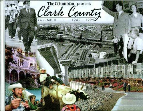 THE COLUMBIAN PRESENTS CLARK COUNTY. VOLUME 2: 1950-1999