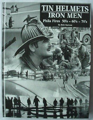 Tin helmets, iron men: Phila fires, 50's,: Bob Bartosz