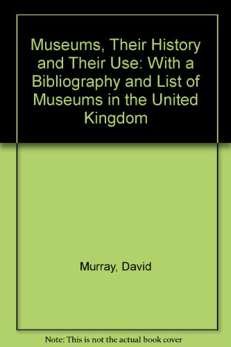 9781891396045: Museums, Their History and Their Use: With a Bibliography and List of Museums in the United Kingdom