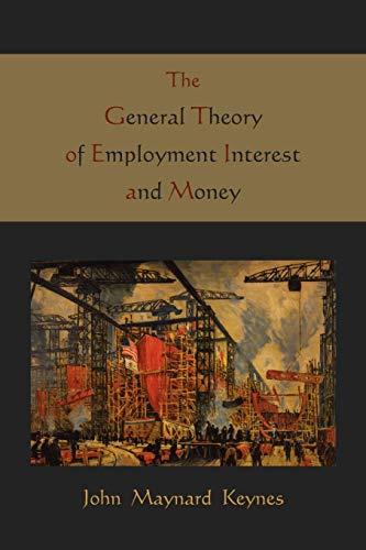 The General Theory of Employment Interest and Money: John Maynard Keynes