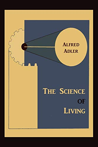 The Science of Living: Alfred Adler